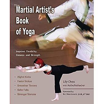 Het boek van de Martial Arts van Yoga: flexibiliteit, evenwicht en kracht te verbeteren voor hogere Kicks, FFaster stakingen, soepeler gooit, veiliger Falls en sterkere Stances