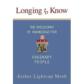 Sehnsucht zu wissen: die Philosophie des Wissens für die einfachen Menschen