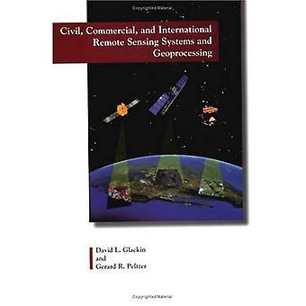 Civila, kommersiella och internationella Remote Sensing system och geobearbetning: 1980-2007 [illustrerad]