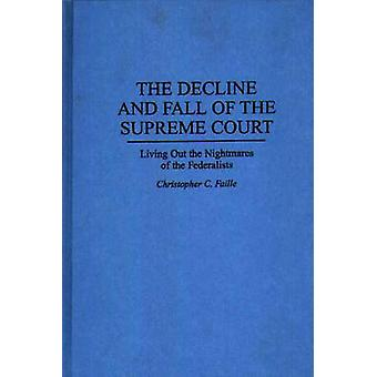 The Decline and Fall of the Supreme Court leven uit de nachtmerries van de federalisten door Faille & Christopher C.