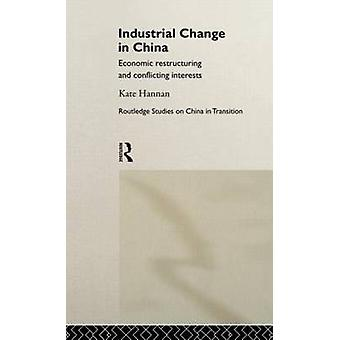 Industrial Change in China Economic Restructuring and Conflicting Interests by Hannan & Kate