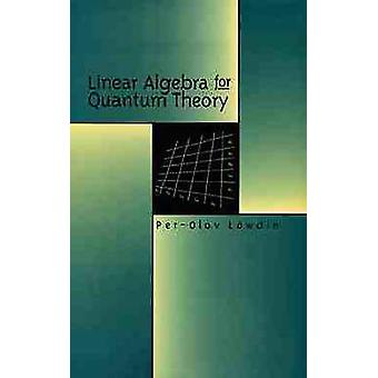 Linear Algebra for Quantum Theory by Lowdin & PerOlov