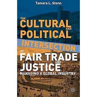 The Cultural and Political Intersection of Fair Trade and Justice Managing a Global Industry by Stenn & Tamara L.