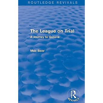 The League on Trial  A Journey to Geneva by Max Beer