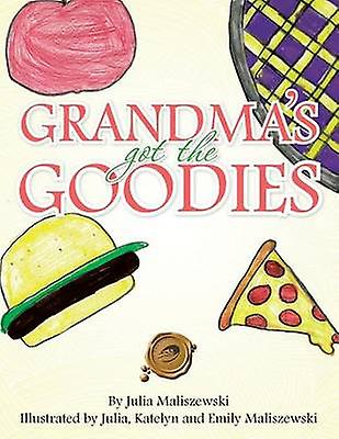 Grandmas Got the Goodies by Maliszewski & Julia