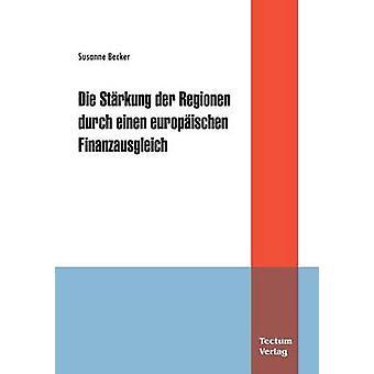 Die Strkung der Regionen durch einen europischen Finanzausgleich by Becker & Susanne