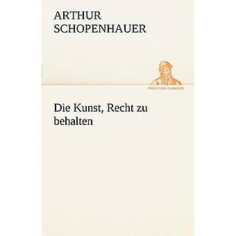 Die Kunst Recht Zu Behalten by Schopenhauer & Arthur