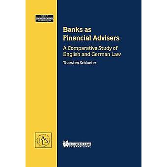 Bancos como asesores financieros un estudio comparativo del derecho inglés y alemán por Thorsten & Schlueter