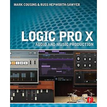Logic Pro X - Audio and Music Production by Mark Cousins - Russ Hepwor