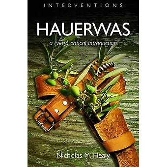 Hauerwas - A (Very) Critical Introduction by Nicholas M. Healy - 97808