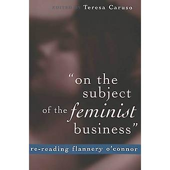 On the Subject of the Feminist Business - Re-reading Flannery O'Connor