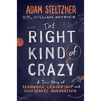 The Right Kind of Crazy - A True Story of Teamwork - Leadership - and