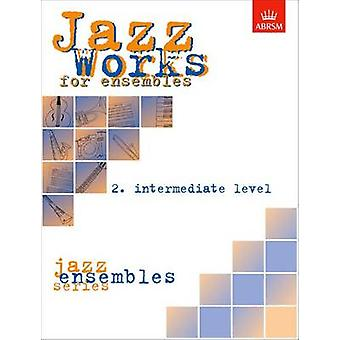 Jazz Works for Ensembles - 2. Intermediate Level (2nd Revised edition