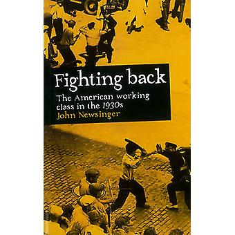 Fighting Back - The American Working Class in the 1930s by John Newsin