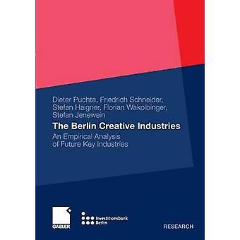 The Berlin Creative Industries An Empirical Analysis of Future Key Industries 2010 by Puchta & DieterSchneider & FriedrichHaigner & Stefan D.Wakolbinger & FlorianJenewein & Stefan
