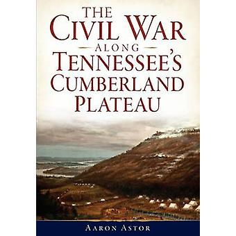 The Civil War Along Tennessee's Cumberland Plateau by Aaron Astor - 9