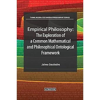 Empirical Philosophy The Exploration of a Common Mathematical and Philosophical Ontological Framework by Soulodre & Jaime