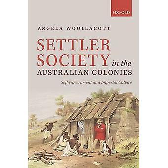 Settler Society in the Australian Colonies by Angela Woollacott