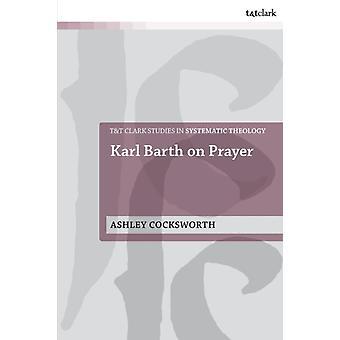 Karl Barth on Prayer by Ashley Cocksworth