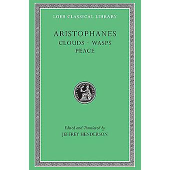 Clouds. Wasps. Peace by Aristophanes