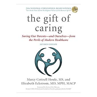 The Gift of Caring Saving Our Parentsand Ourselvesfrom the Perils of Modern Healthcare Updated by Houle & Marcy Cottrell M.S.