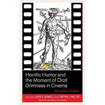 Horrific Humor and the Moment of Droll Grimness in Cinema Sidesplitting Slaughter by Dowell & John A