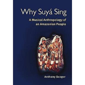 Pourquoi Suya chanter - une anthropologie musicale d'un peuple d'Amazonie par Antho