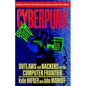 Cyberpunk Outlaws and Hackers on the Computer Frontier Revised by Hafner & Katie