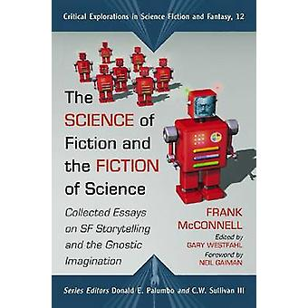 Science of Fiction and the Fiction of Science Collected Essays on SF Storytelling and the Gnostic Imagination by McConnell & Frank