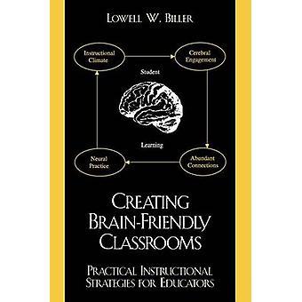 Skapa BrainFriendly klassrum praktiska undervisningsstrategier för utbildning av Biller & Lowell W.
