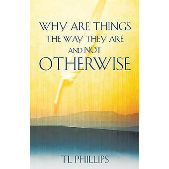 Why are Things The Way They are And Not Otherwise by Phillips & TL