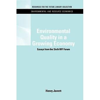 Environmental Quality in a Growing Economy Essays from the Sixth Rff Forum by Henry Jarrett
