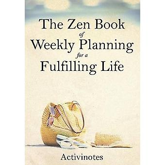 The Zen Book of Weekly Planning for a Fulfilling Life by Activinotes