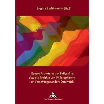 Neuere Aspekte in der Philosophie aktuelle Projekte von Philosophinnen am Forschungsstandort sterreich by Buchhammer & Brigitte