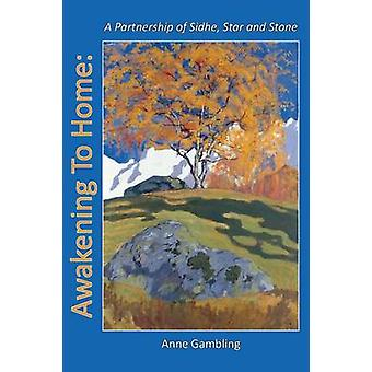 Awakening To Home A Partnership of Sidhe Star and Stone by Gambling & Anne
