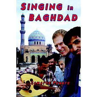 Singing in Baghdad A Musical Mission of Peace by powers & cameron