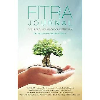 Fitra Journal Getting Started with Muslim Homeschooling Issue One by Benoit & Brooke