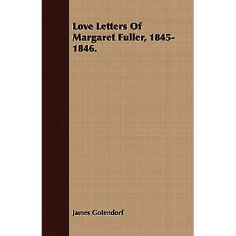 Love Letters Of Margaret Fuller 18451846. by Gotendorf & James