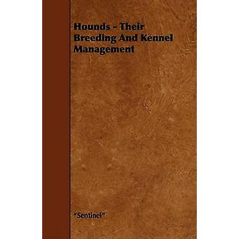 Hounds  Their Breeding and Kennel Management by Sentinel