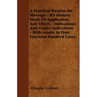 A Practical Treatise On Massage  Its History Mode Of Application And Effects  Indications And ContrsIndications  With results In Over Fourteen Hundred Cases. by Graham & Douglas