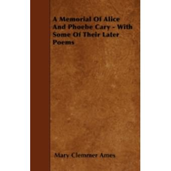 A Memorial Of Alice And Phoebe Cary  With Some Of Their Later Poems by Ames & Mary Clemmer