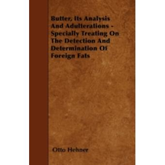 Butter Its Analysis And Adulterations  Specially Treating On The Detection And Determination Of Foreign Fats by Hehner & Otto