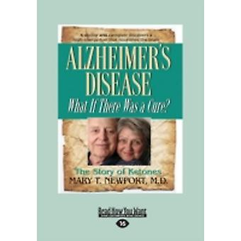 Alzheimers Disease What If There Was a Cure Large Print 16pt by Newport & Mary T.