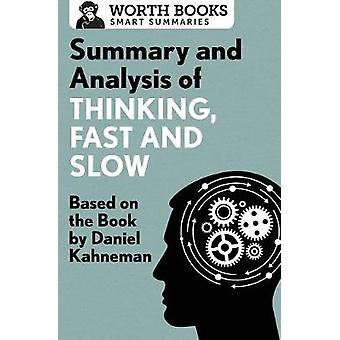 Summary and Analysis of Thinking Fast and Slow Based on the Book by Daniel Kahneman by Worth Books
