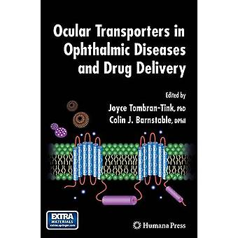 Ocular Transporters in Ophthalmic Diseases and Drug Delivery by TombranTink & Joyce
