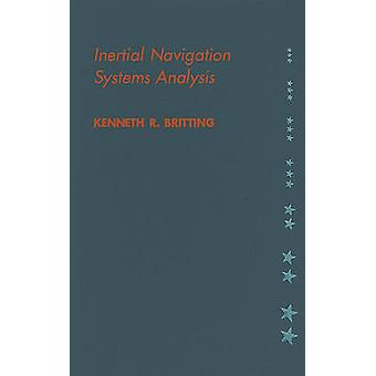 Inertial Navigation Systems Analysis by Britting & Kenneth R.