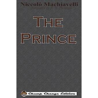 The Prince Chump Change Edition by Machiavelli & Niccolo