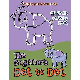 The Beginners Dot to Dot Childrens Activity Book by Activity Book Zone for Kids