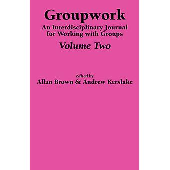 Groupwork Volume Two by Brown & A.