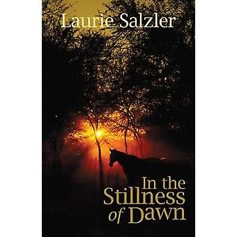 In the Stillness of Dawn by Salzler & Laurie